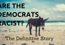 ARE THE DEMOCRATS RACIST: THE DEFINITIVE STORY
